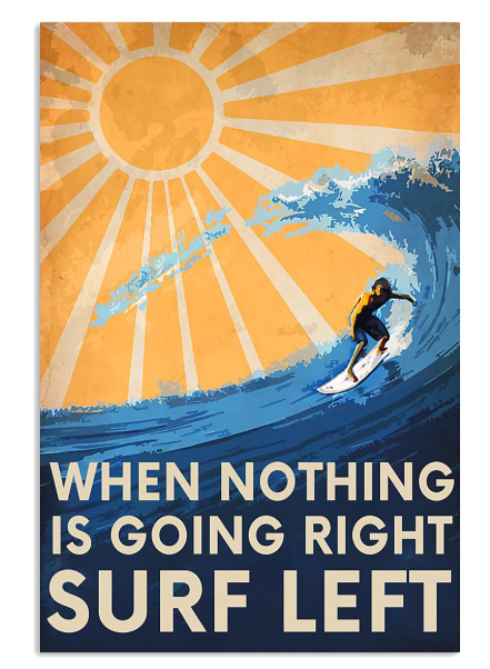 Surfing when nothing is going right surf left poster ...