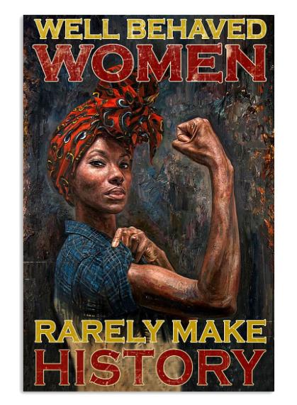 Black women well behaved women rarely make history poster