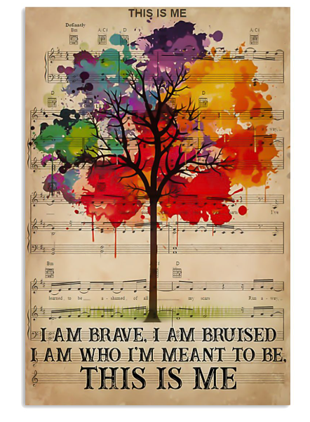 This is me I am brave I am bruised I am who I'm meant to be poster