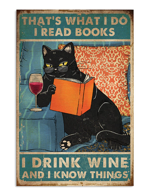 Black cat that's what I do I read books I drink wine and I know things poster