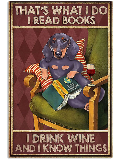 Dachshund dog that's what I do I read books I drink wine and I know things poster