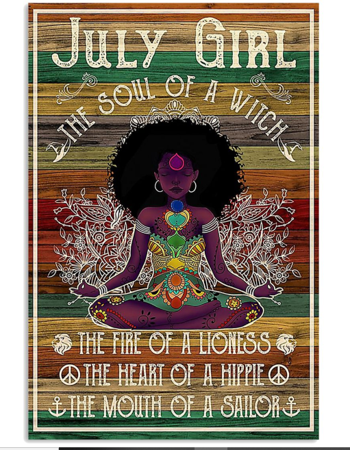 Black girl July girl the soul of a witch the fire of a lioness the heart of a hippie the mouth of a sailor poster