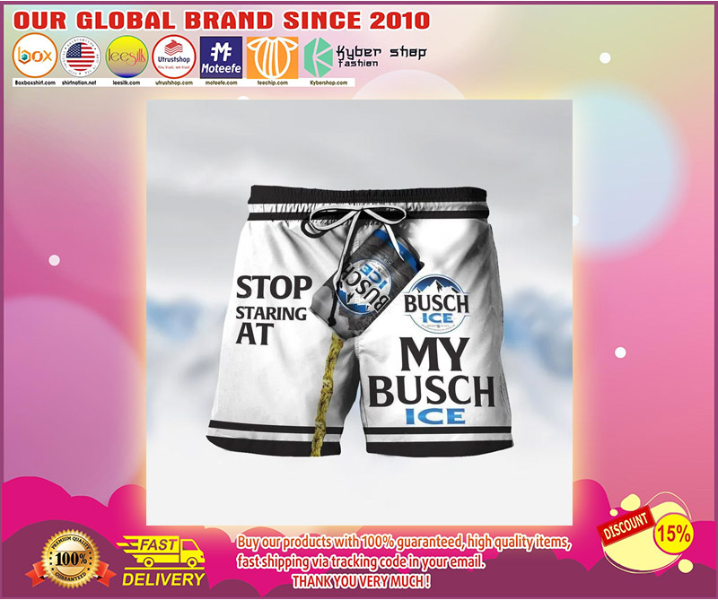 Busch stop staring at my bucsh ice short 1