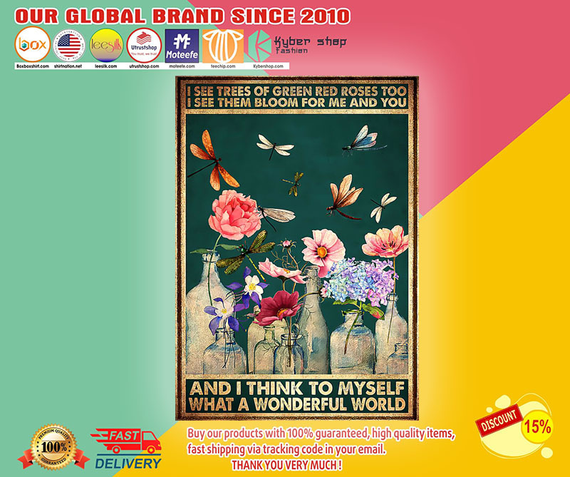 I see trees of green red roses too I see them bloom for me and you and I think to myself poster1