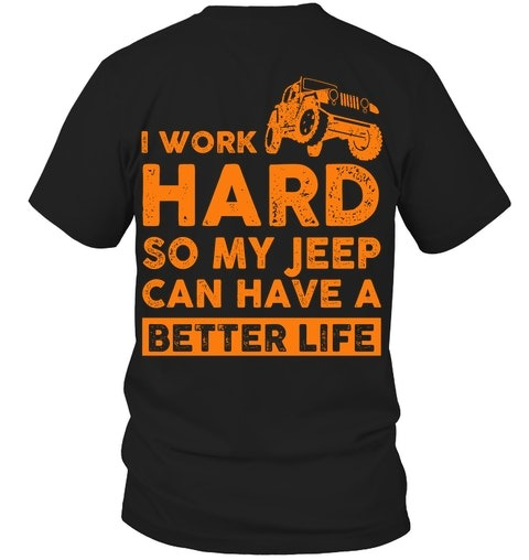I work hard so my jeep can have a better life shirt