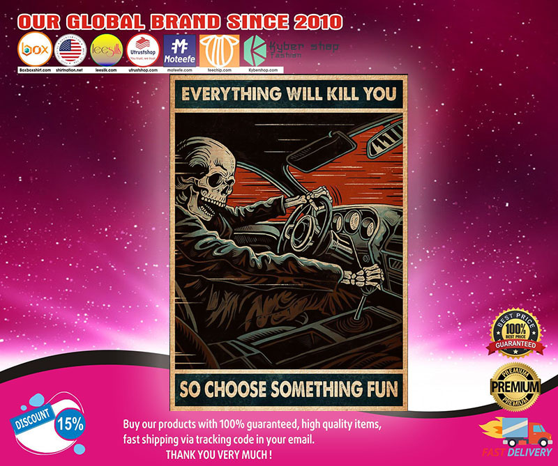 Skull Skeleton Everything will kill you so choose something fun Poster1