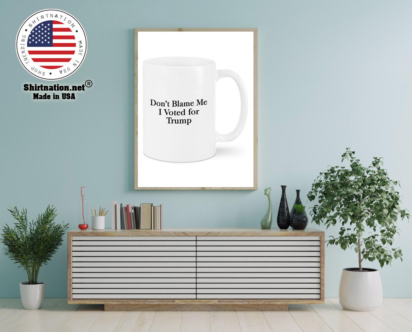 Dont blame me I voted for trump mug 12