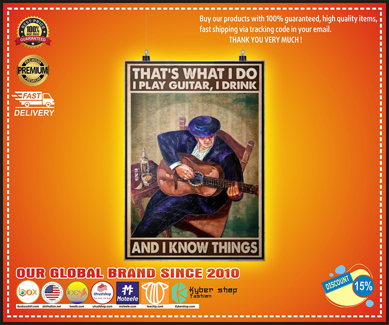 Old man Thats what I do I play guitar I drink and I know things poster 3