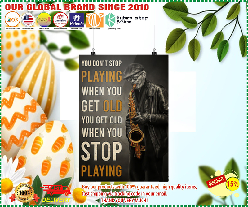 Old man saxophone you dont stop playing when you get old poster