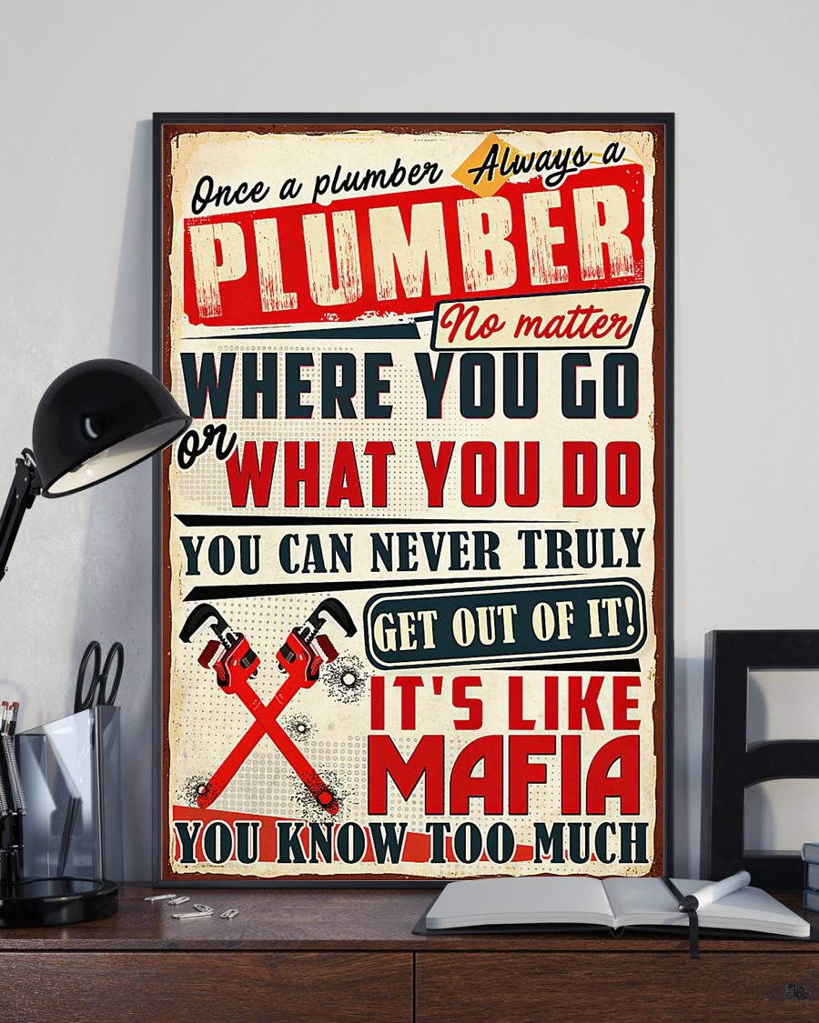 Once a plumber always a plumber no matter where you go or what you do you can never truly get out of it poster