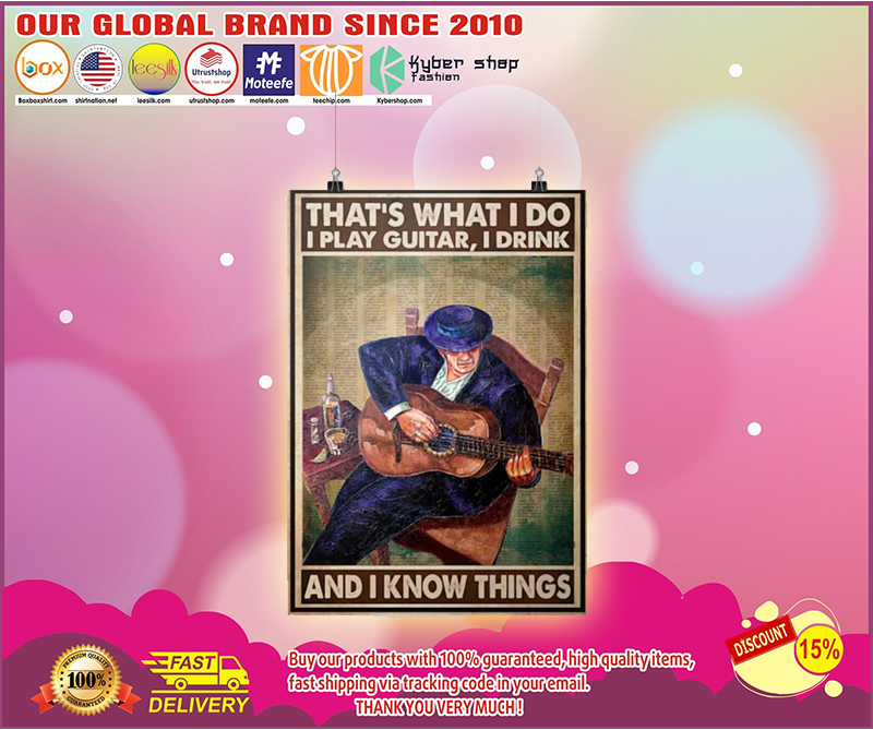 Thats what I do I play guitar I drink and I know things poster