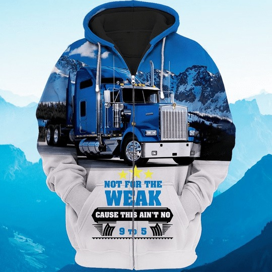 Trucker not for the weak cause this aint no 9 to 5 3D hoodie 1