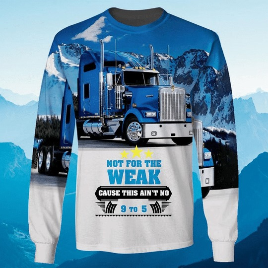 Trucker not for the weak cause this aint no 9 to 5 3D hoodie 3