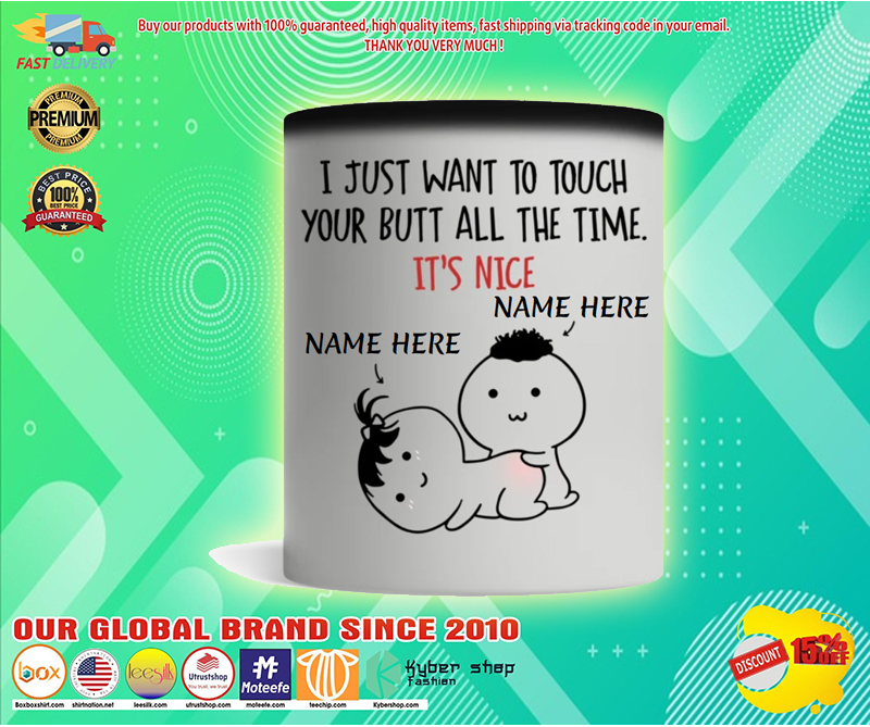Valentine i just want to touch your butt all the time personalized custom mug