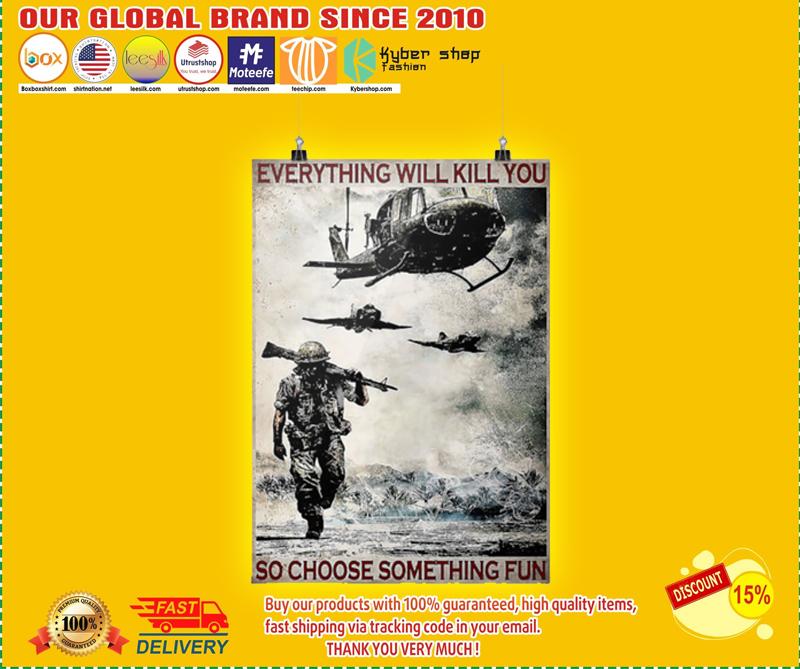 Veteran everything will kill you so choose something fun poster 2