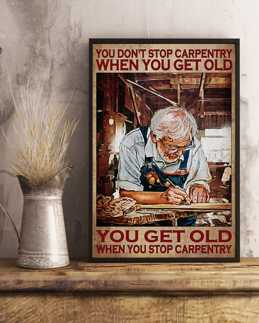 You don't stop carpentry when you get old poster