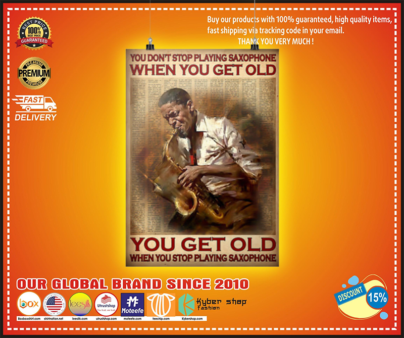 You dont stop playing saxophone when you get old poster 3