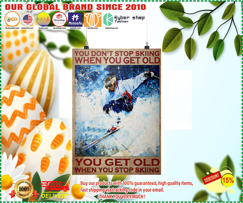 You dont stop skiing when you get old poster 1 4