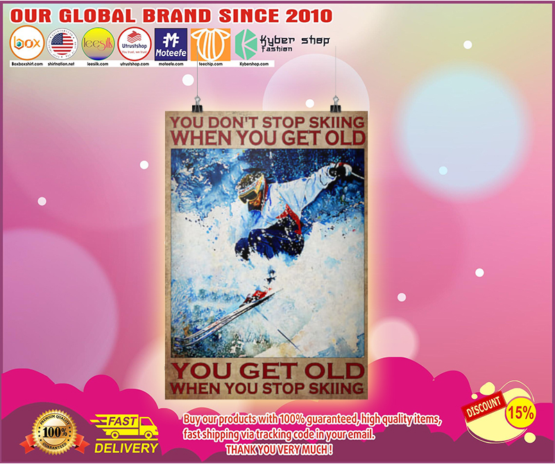 You dont stop skiing when you get old poster 5