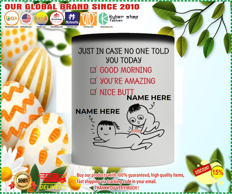 just in case no one told you today good morning youre amazing nice butt custom personalized name mug 2