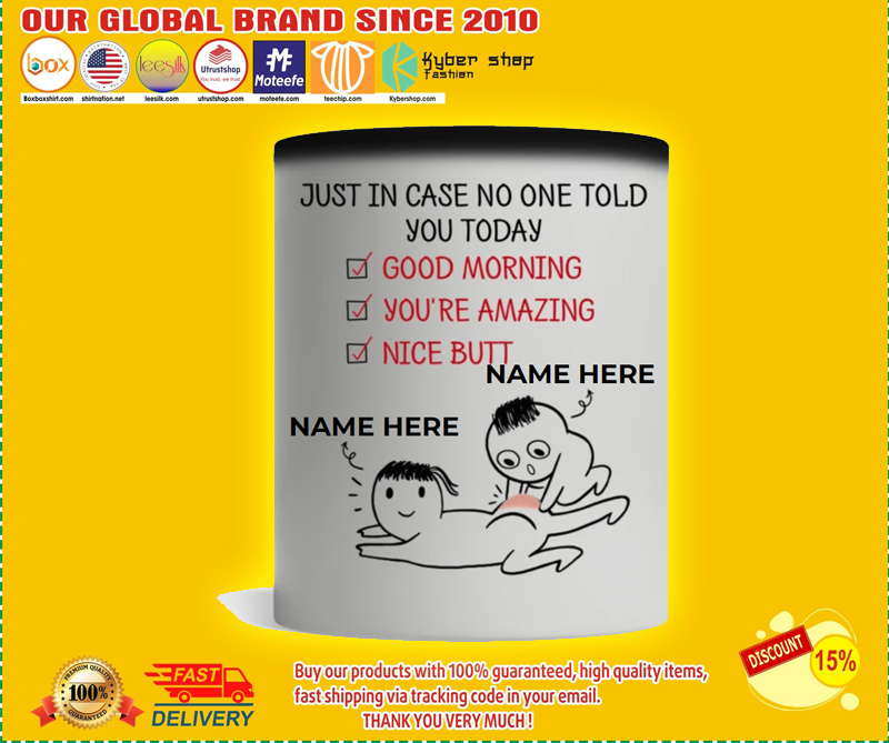 just in case no one told you today good morning youre amazing nice butt custom personalized name mug 4