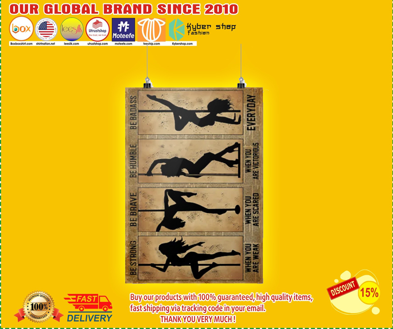 Pole dance be strong be brave be humble be badass poster