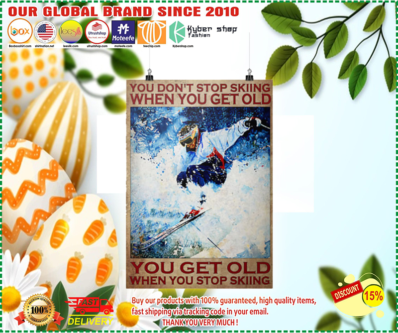 You dont stop skiing when you get old poster