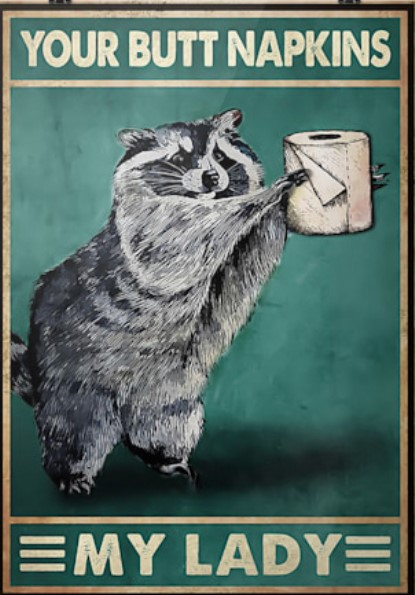 Your butt napkins my lady Raccoon Toilet paper poster