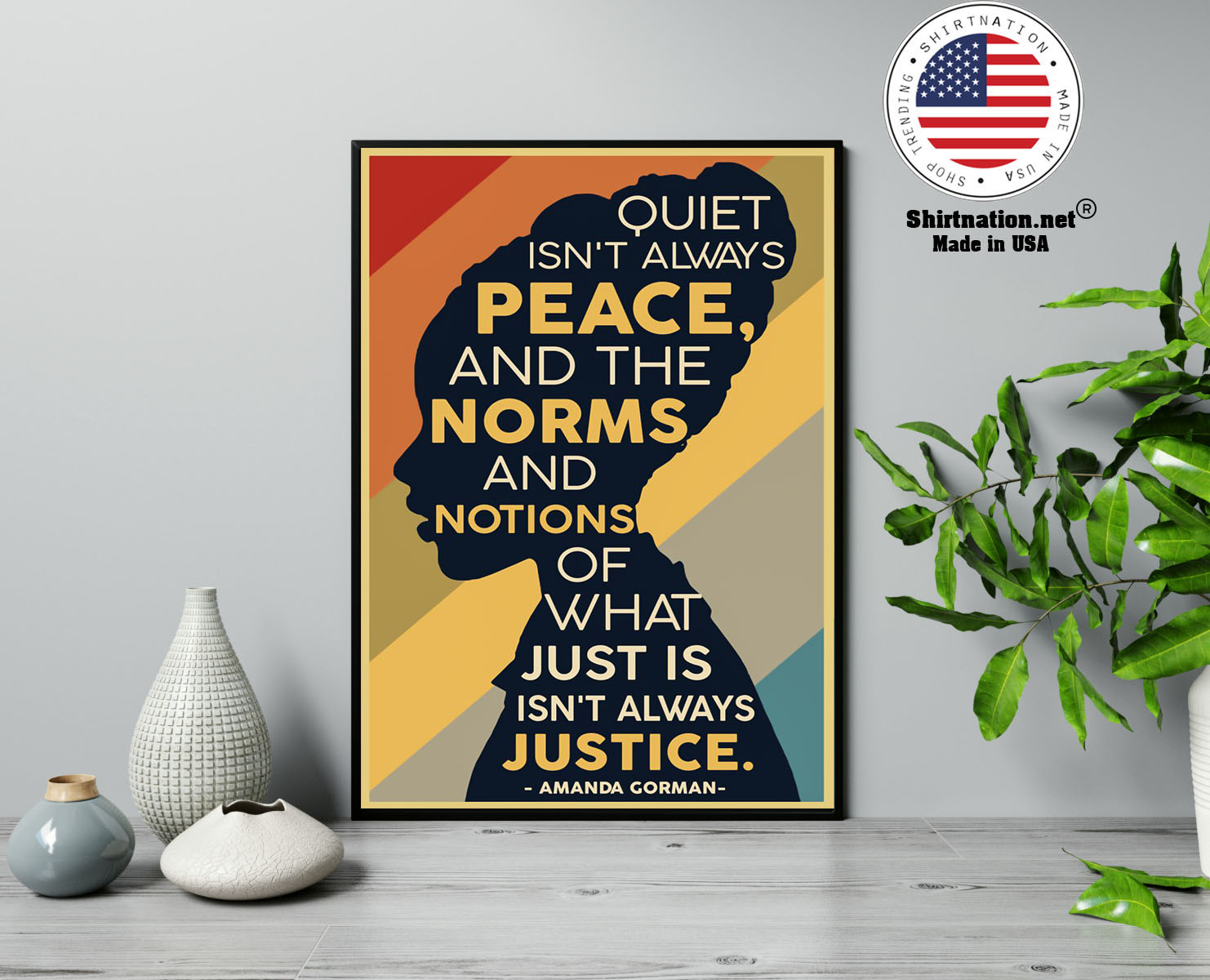 Amanda Gorman Quiet isnt always peace and the norm and notions of what just is isnt always justice poster 13 2