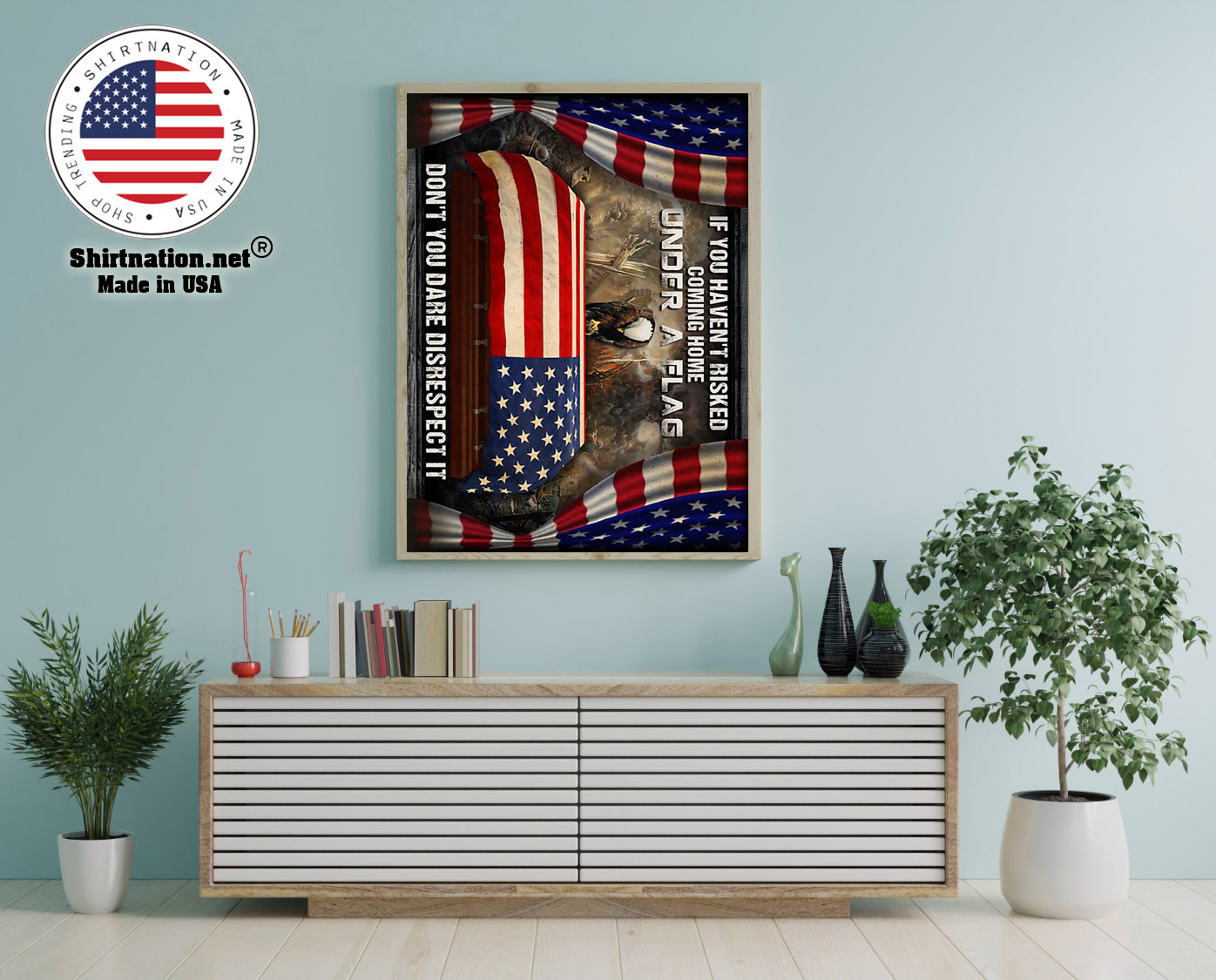 American veteran If you havent risked coming home under a flag dont you dare disrespect it poster 12