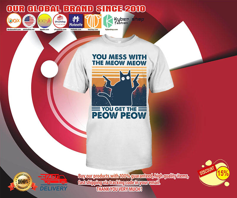 Cat You mess with the meow meow you get the peow peow shirt 3