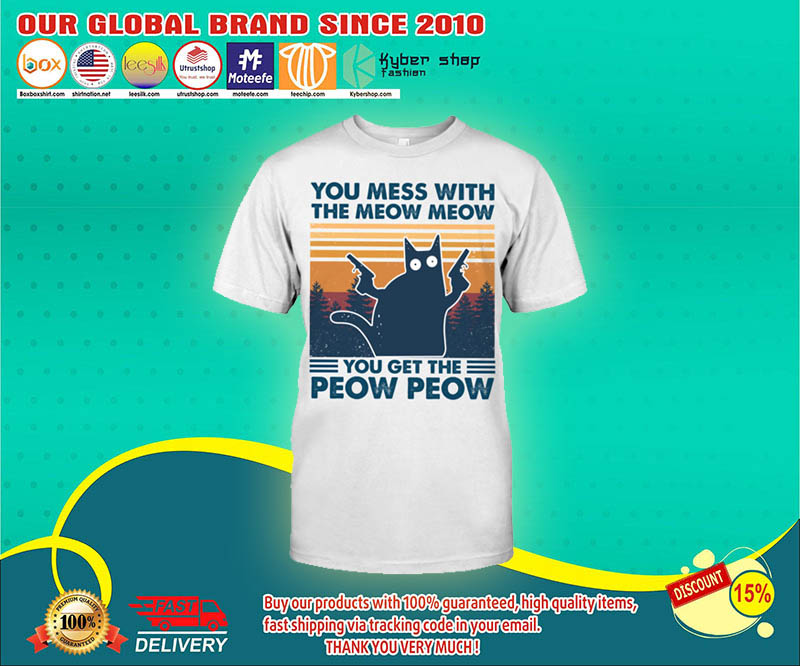 Cat You mess with the meow meow you get the peow peow shirt 4