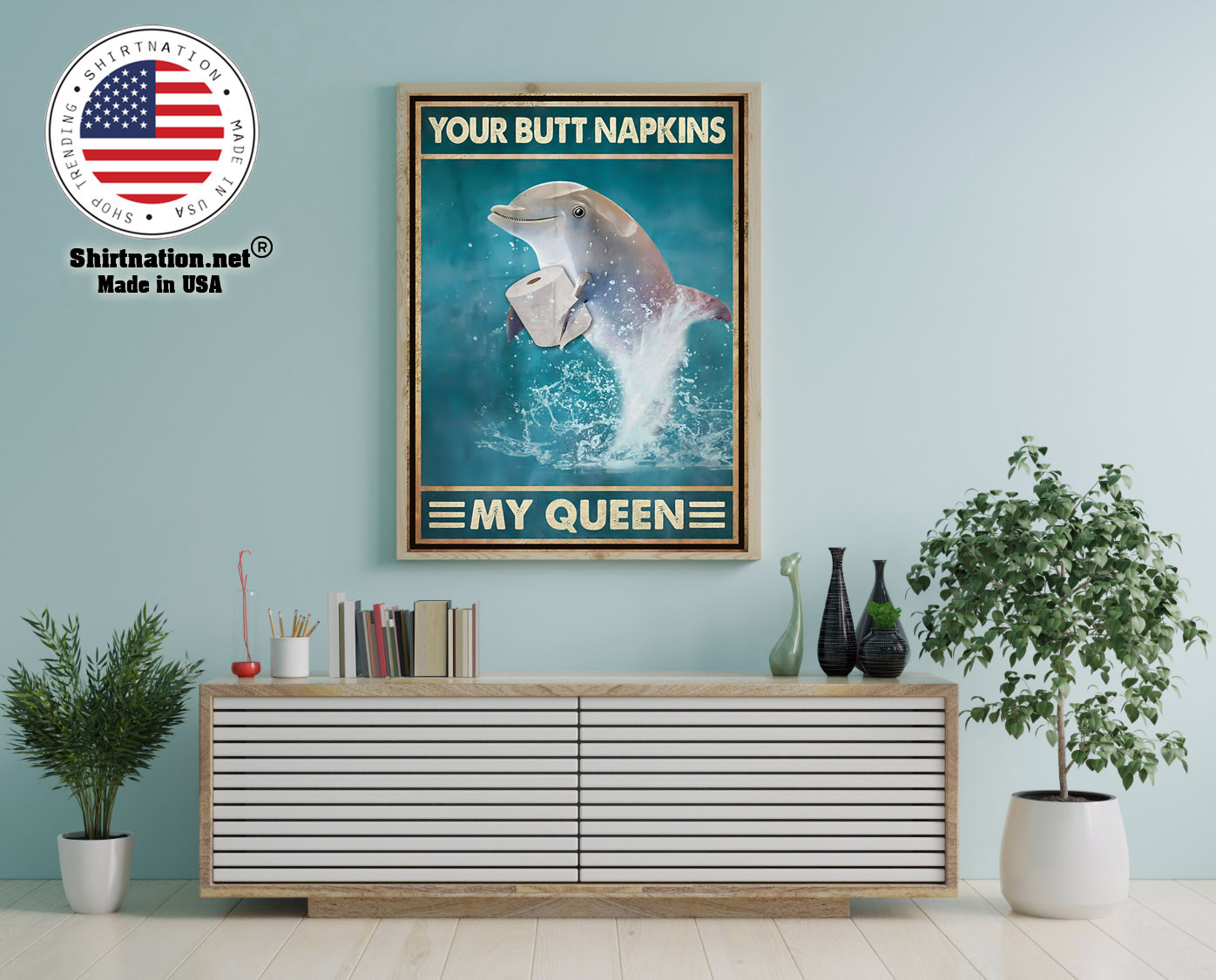 Dolphin your butt napkins my queen poster 12