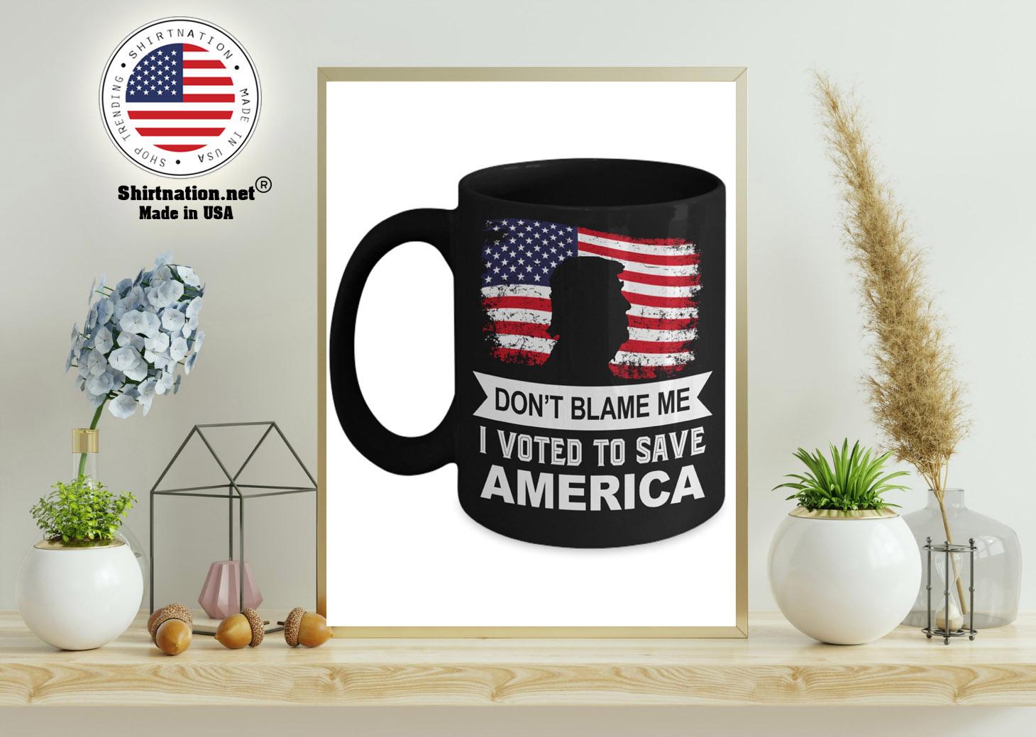 Donald Trump Dont blame me I voted to save america mug 11