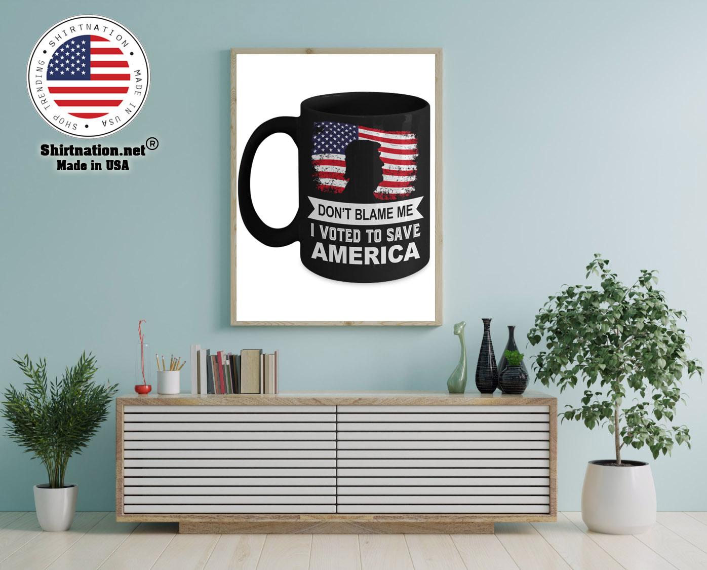 Donald Trump Dont blame me I voted to save america mug 12
