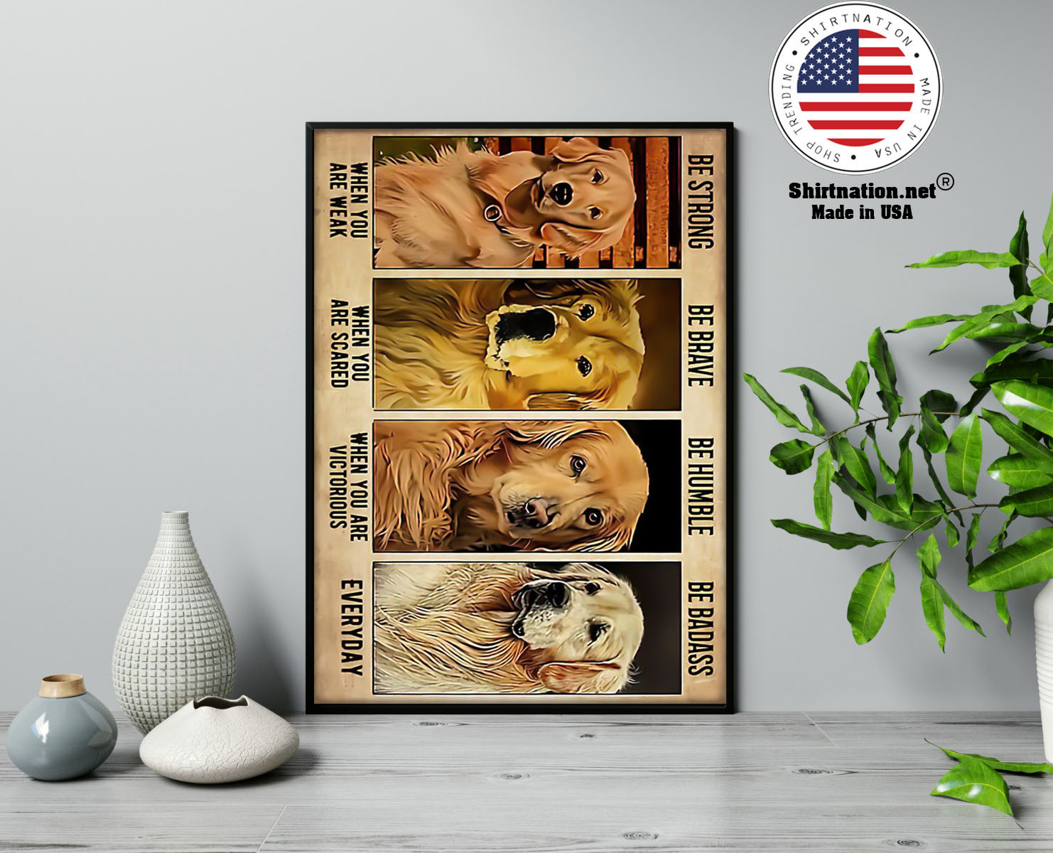 Golden retriever be strong be brave be humble be badass poster 12