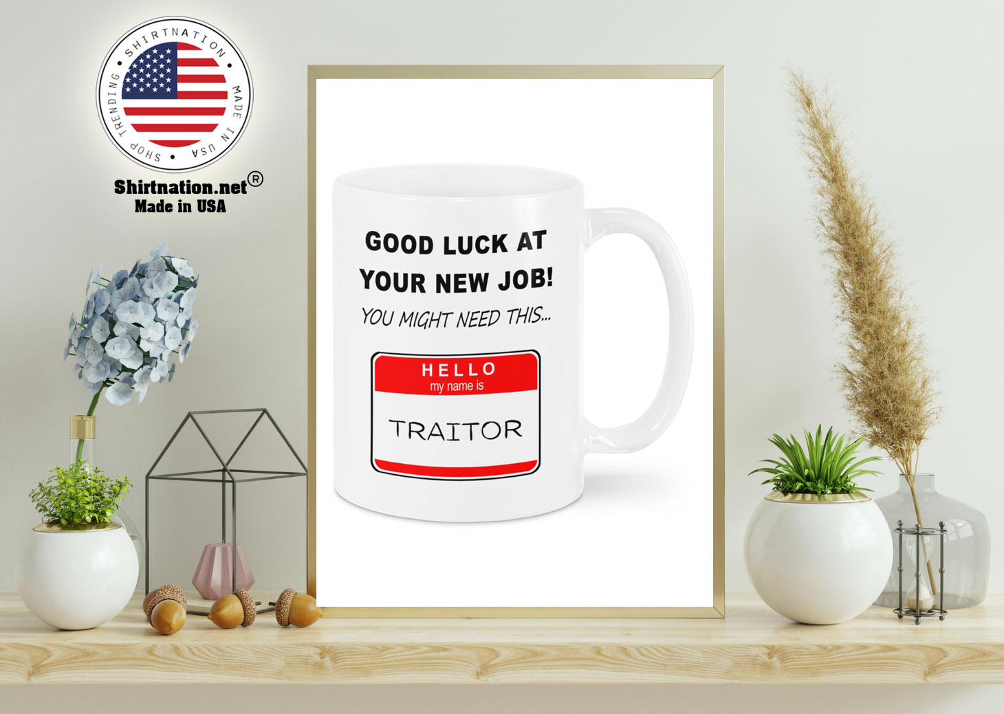 Good luck at your new job you might need this hello my name is traitor mug 12