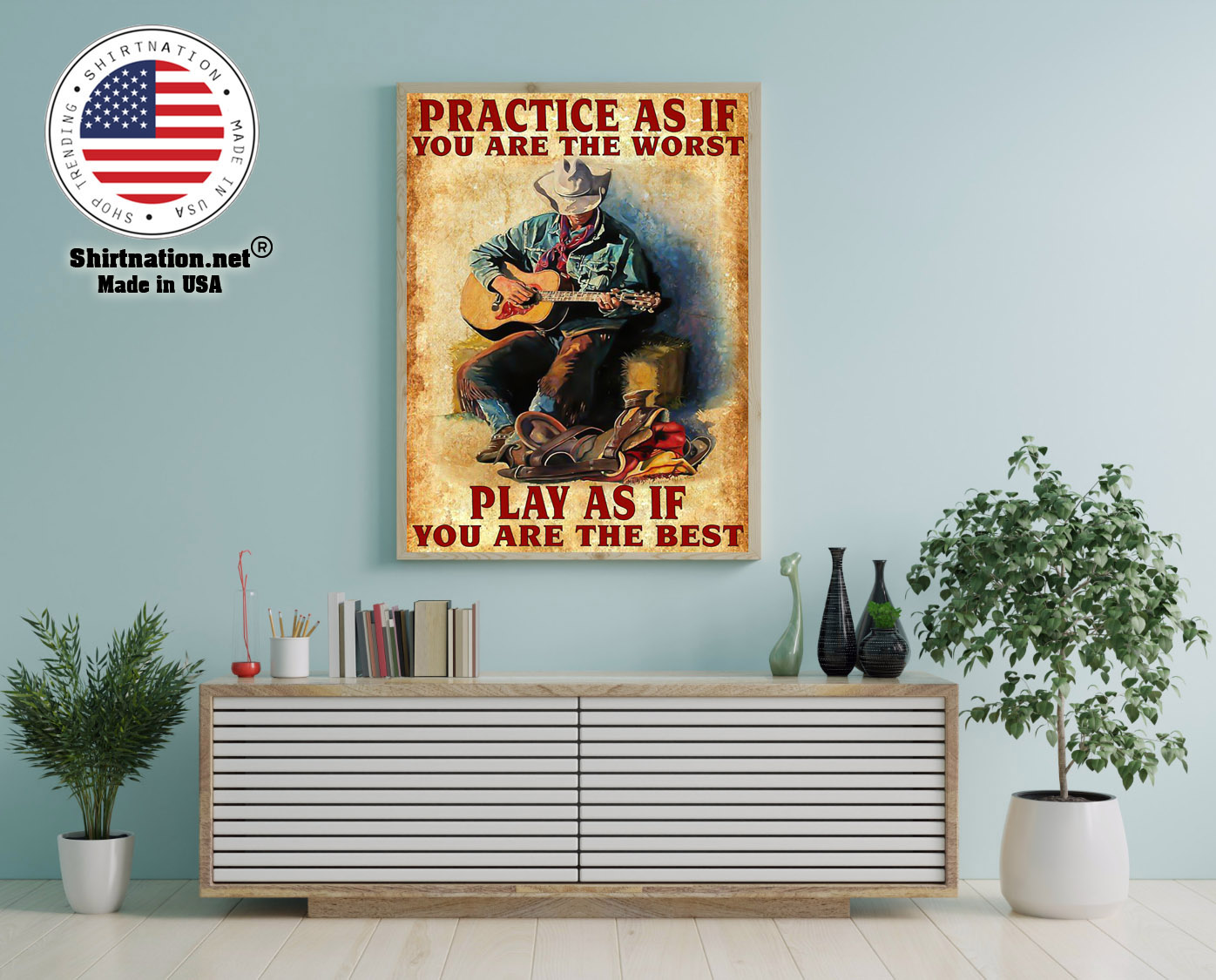 Guitar Practice as if you are the worst play as if you are the best poster 12