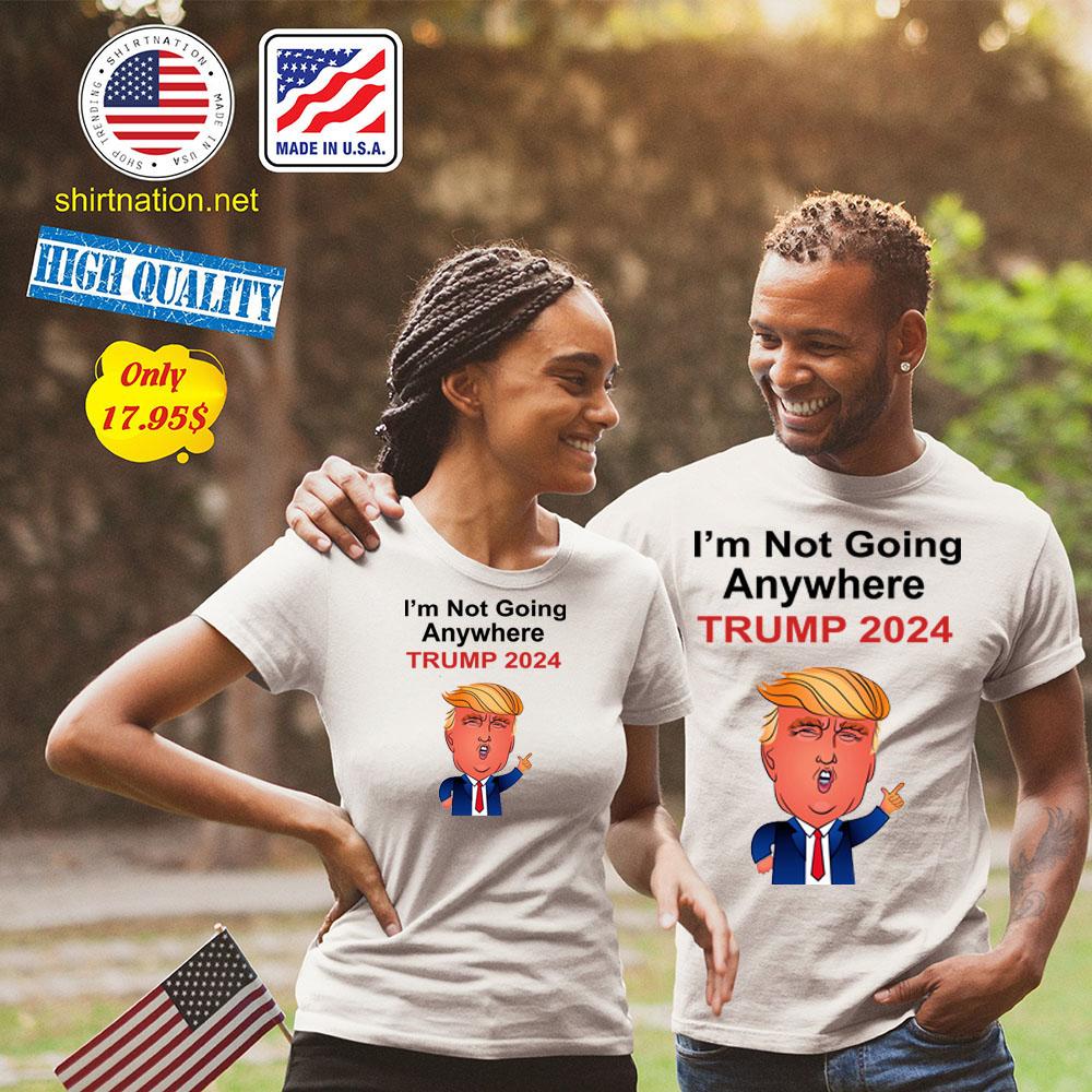 Im not going anywhere trump 2024 Shirt3