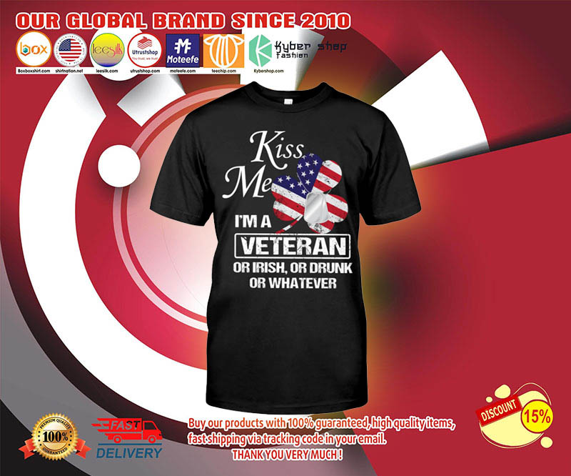 Kiss me Im a veteran or irish or drunk or whatever shirt 3 1