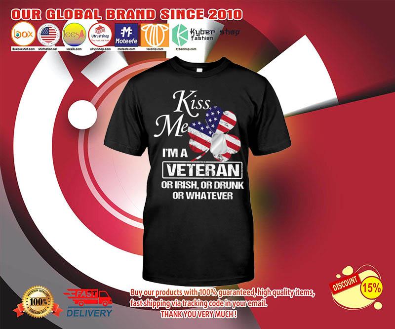 Kiss me Im a veteran or irish or drunk or whatever shirt 3