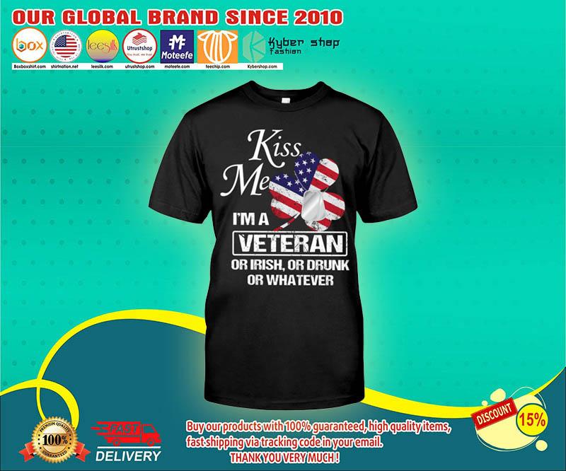 Kiss me Im a veteran or irish or drunk or whatever shirt 4 1
