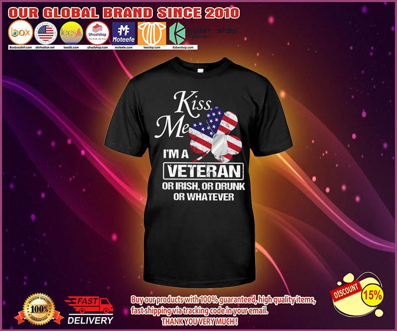 Kiss me Im a veteran or irish or drunk or whatever shirt 5 1