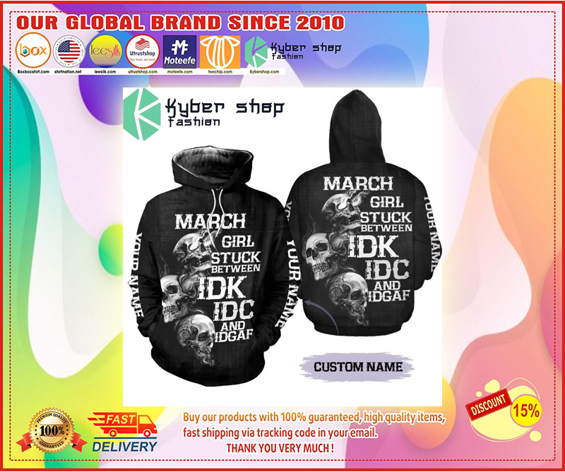 March girl stuck between IDK IDC and IDGAF custom name 3D hoodie and legging 1