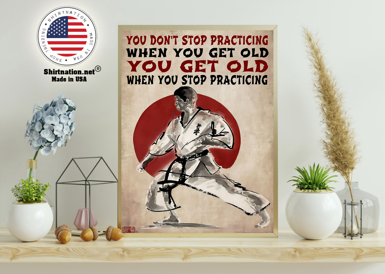 Martial arts You dont stop practicing when you get old poster 11