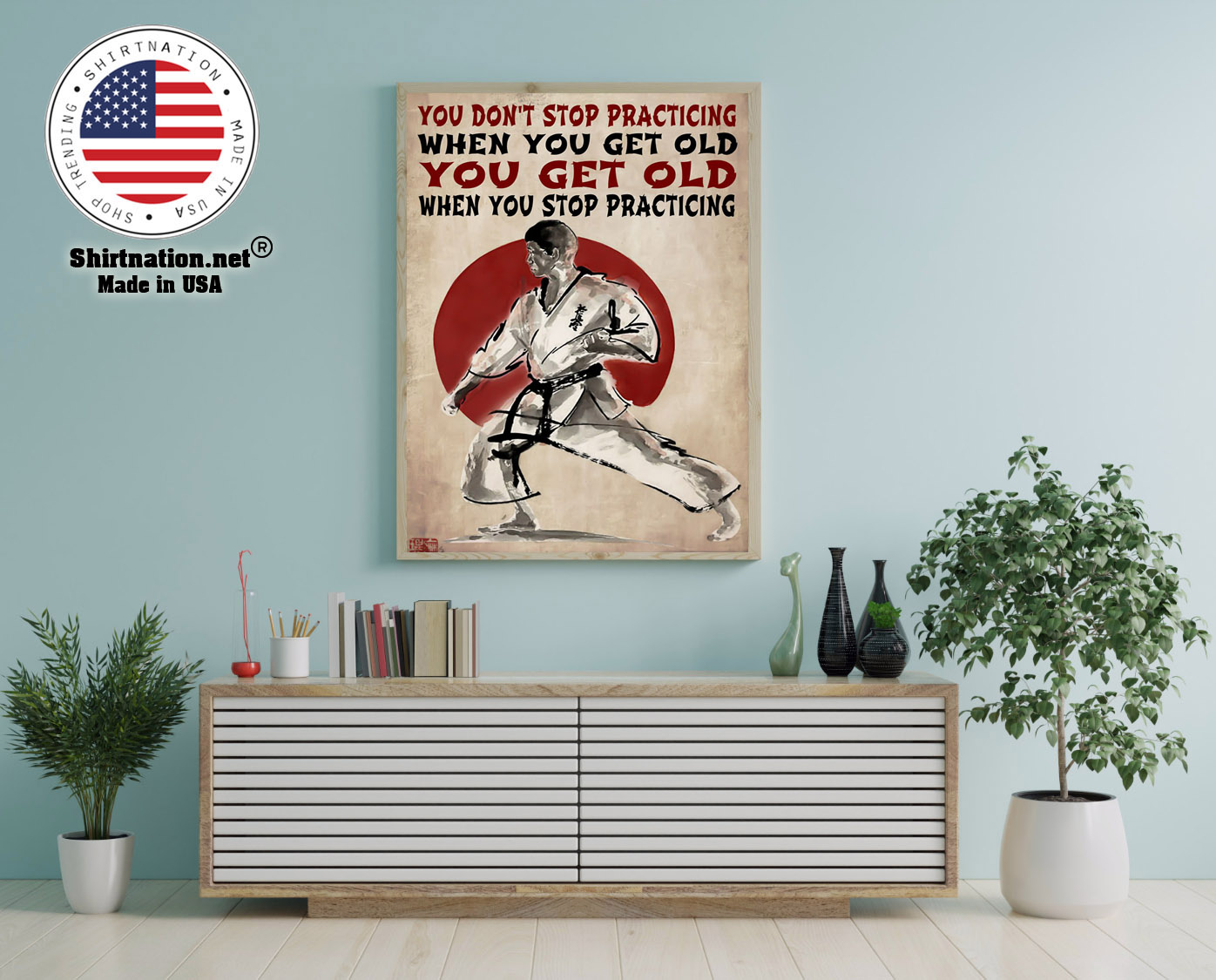Martial arts You dont stop practicing when you get old poster 12