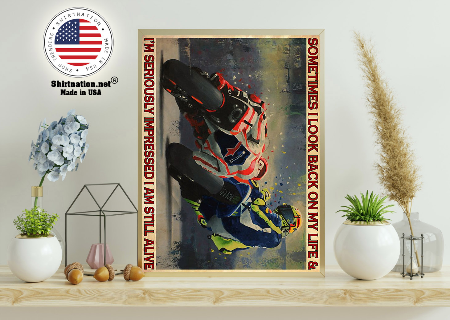 Motorcycle Racing sometimes I look back on my life and Im seriously impressed I am still alive poster 11