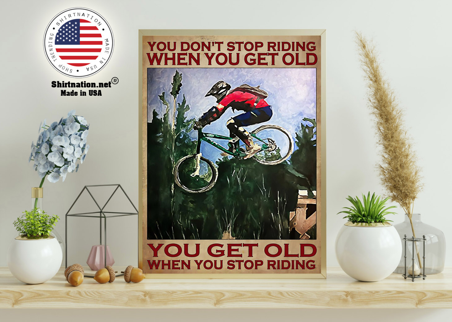 Mountain Biking You dont stop riding when you get old poster 11