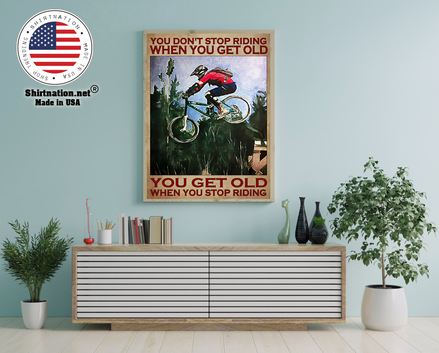 Mountain Biking You dont stop riding when you get old poster 12