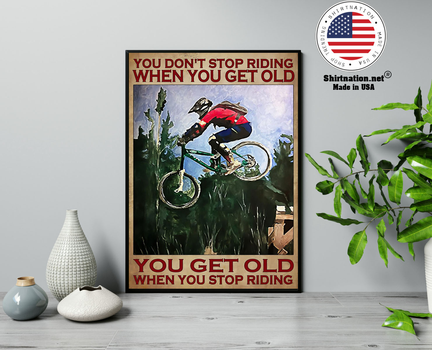 Mountain Biking You dont stop riding when you get old poster 13